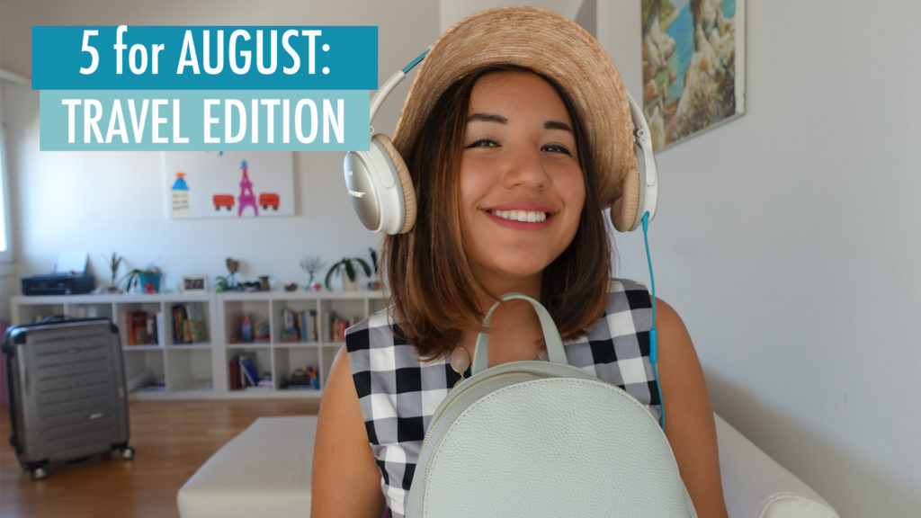 5 for August: Travel Edition